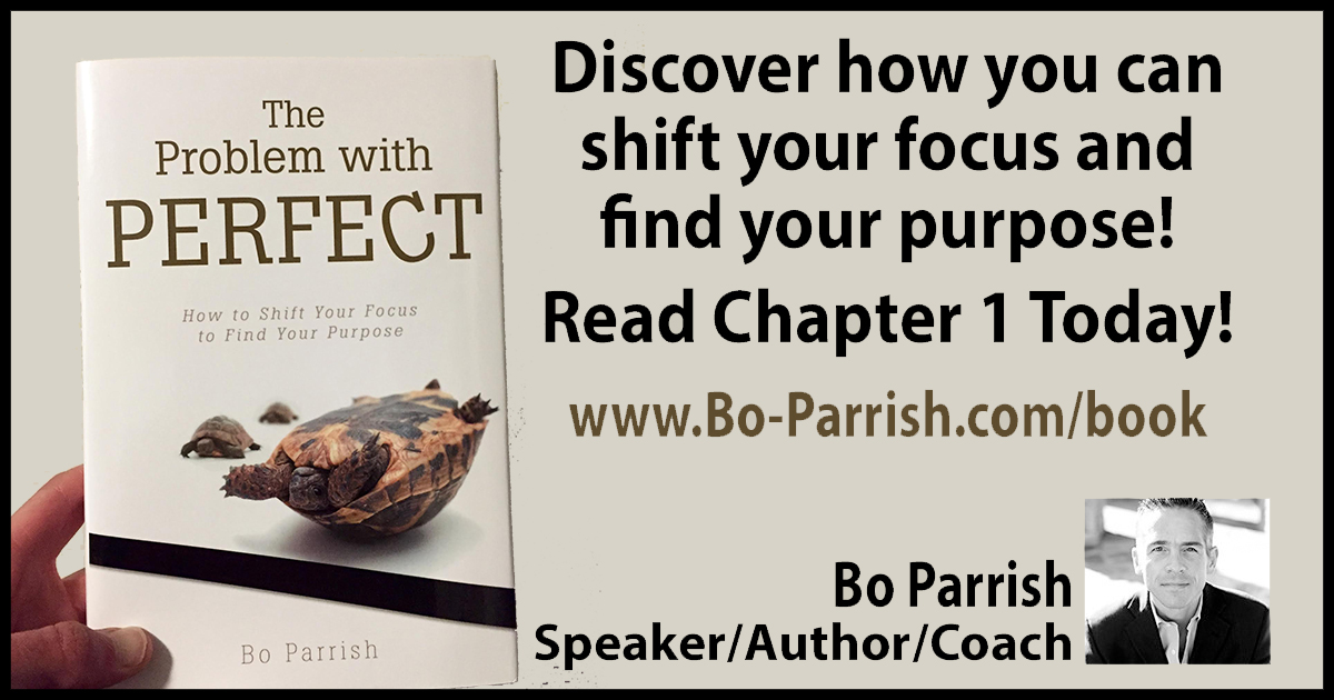 The Problem with Perfect: How to Shift Your Focus and Find Your Purpose by Bo Parrish