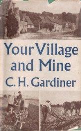 C.H. Gardiner, Your Village and Mine, 1944.