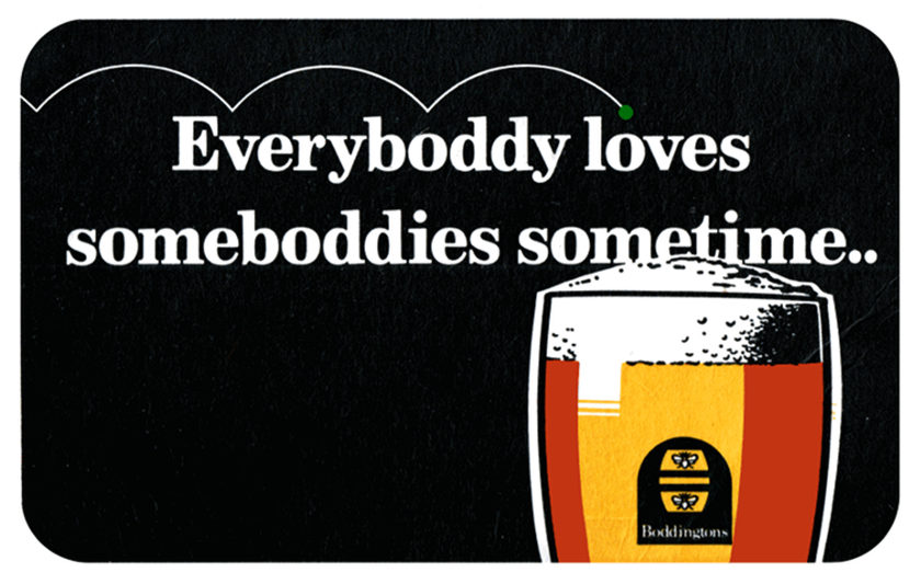 Boddington's advertisement from the 1980s: 'Everybody Loves someboddies sometimes.'