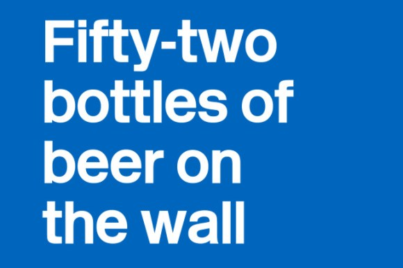 Fifty-two bottles of beer.