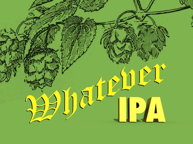 Whatever IPA.