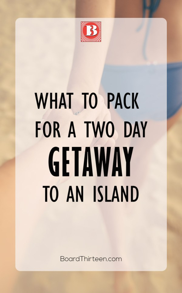 What to pack for a two day getaway to an island