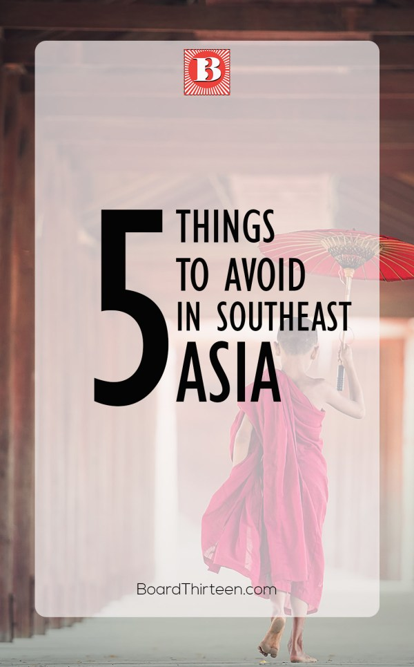 Waring, this post might want to make you change this world for the better. Here are a few Southeast Asia don'ts