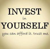 invest in yourself afford it trust me wisdom