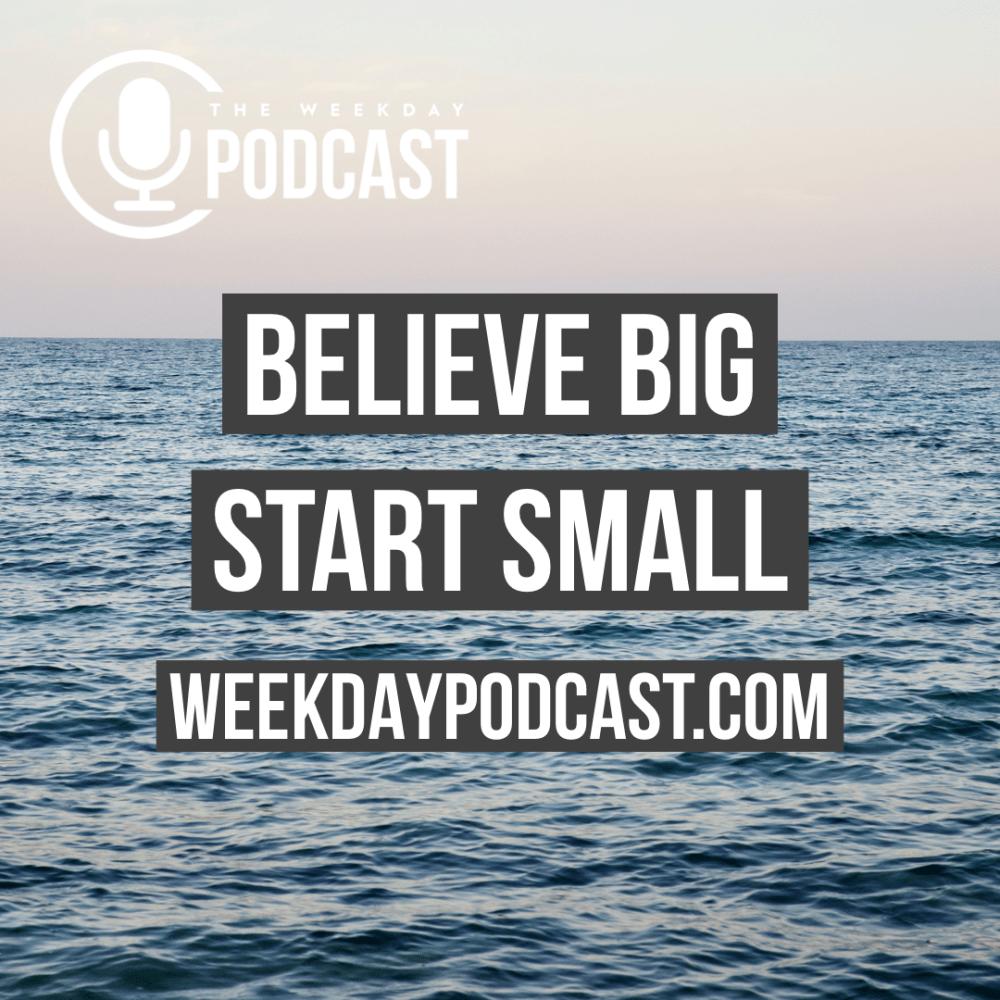Believe Big, Start Small