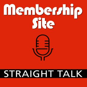 Membership Site Straight Talk Podcast