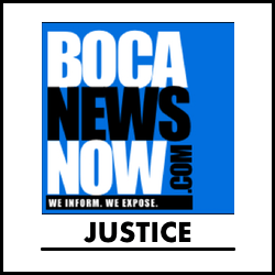Justice reporting from BocaNewsNow.com