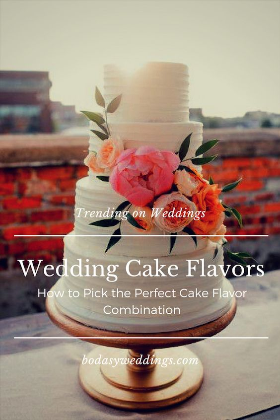 Wedding Cake Flavors  How to Pick the Perfect Cake Flavor Combo Trending wedding cake flavors  A guide to help you pick the perfect cake  flavor combo