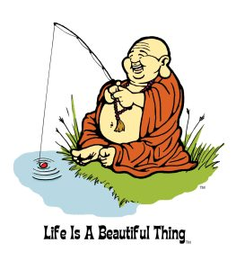 """Life is a Beautiful Thing"" Buddha fishing."