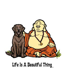 """Life is a Beautiful Thing"" Buddha with chocolate lab."