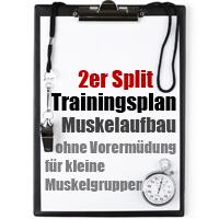2er Split Trainingsplan Muskelaufbau ohne Vorermüdung für kleine Muskelgruppen