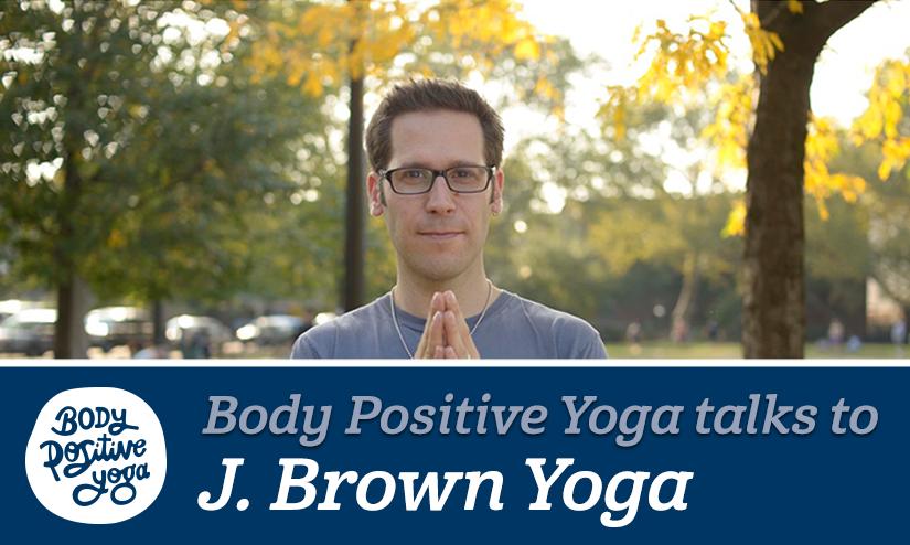 J. Brown: the time he almost quit yoga, how yoga has changed, and the Slow Yoga Revolution