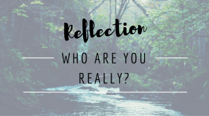 Reflection: who are you really?