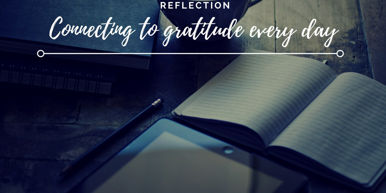 Reflection: Connecting to gratitude every day