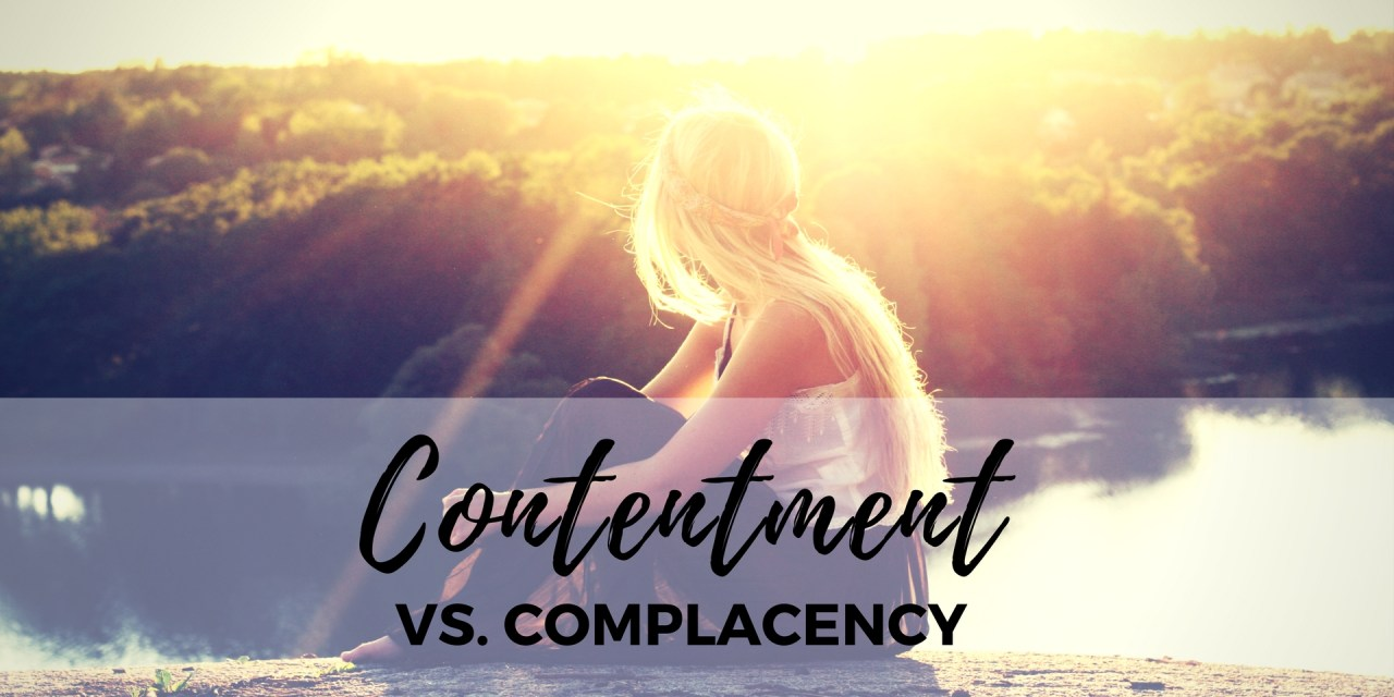 Contentment vs. complacency: Overcoming the thoughts that keep us miserable