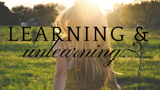 Learning and unlearning who we are