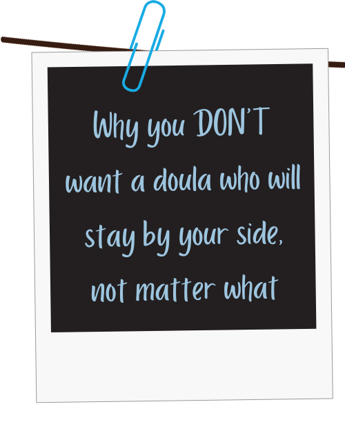 Why you DON'T want a doula who will stay by your side not matter what