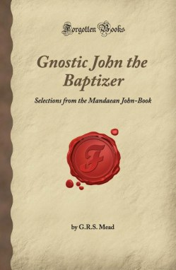 Gnostic John the Baptizer: Selections from the Mandaean John-Book