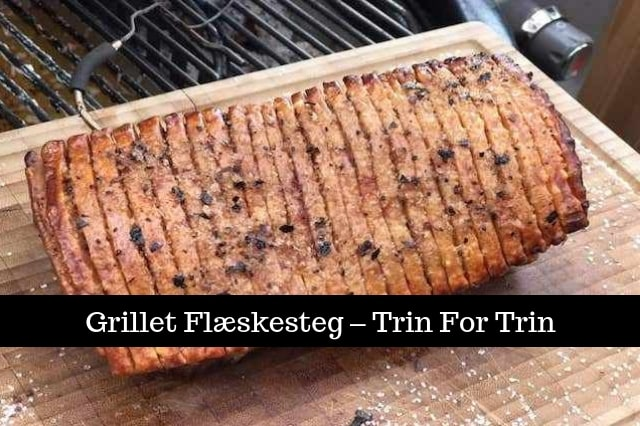 Sådan Griller Du Flæskesteg På Gas Og Kulgrill Danish Bbq