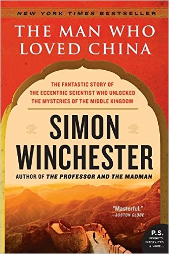 The Man Who Loved China: The Fantastic Story of the Eccentric Scientist Who Unlocked the Mysteries of the Middle Kingdom Book Cover