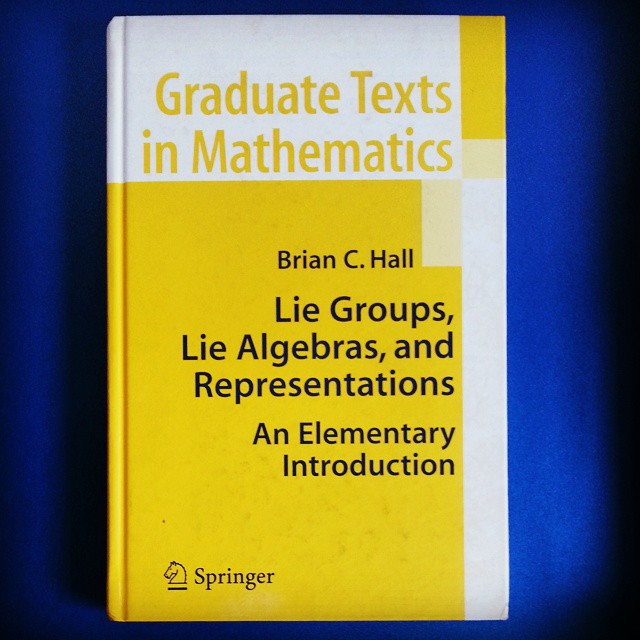 Lie Groups, Lie Algebras, and Representations by Brian C. Hall