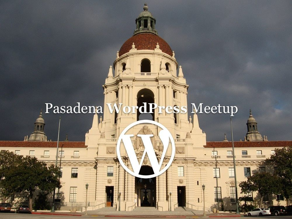 "Photo of the Pasadena City Hall building superimposed with the words Pasadena WordPress Meetup and the ""W"" WordPress Logo."