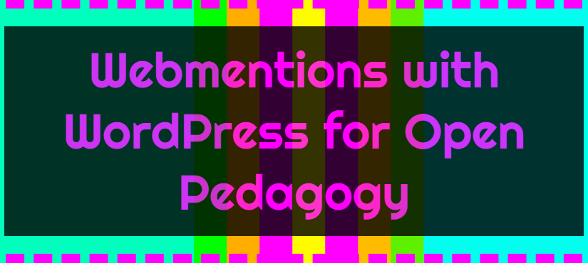 Webmentions with WordPress for Open Pedagogy