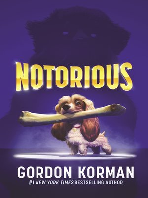 Book cover of Notorious by Gordon Korman featuring a cute, tiny dog with a large bone