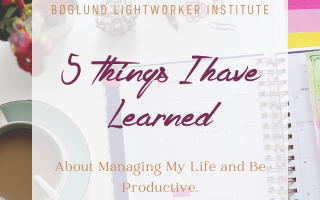 5 Things I have Learned About Managing My Life and Be Productive.