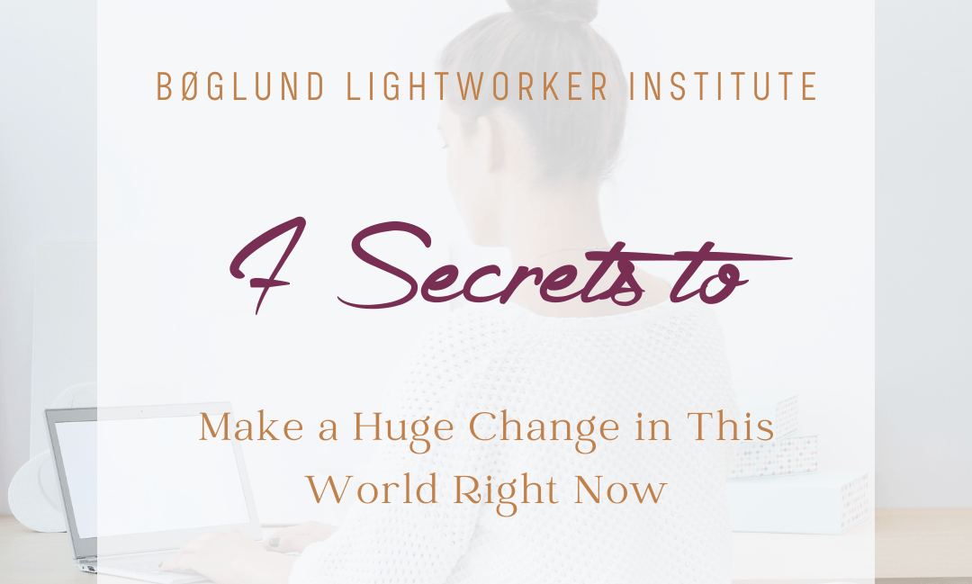 7 Secrets to Make a Huge Change in This World Right Now