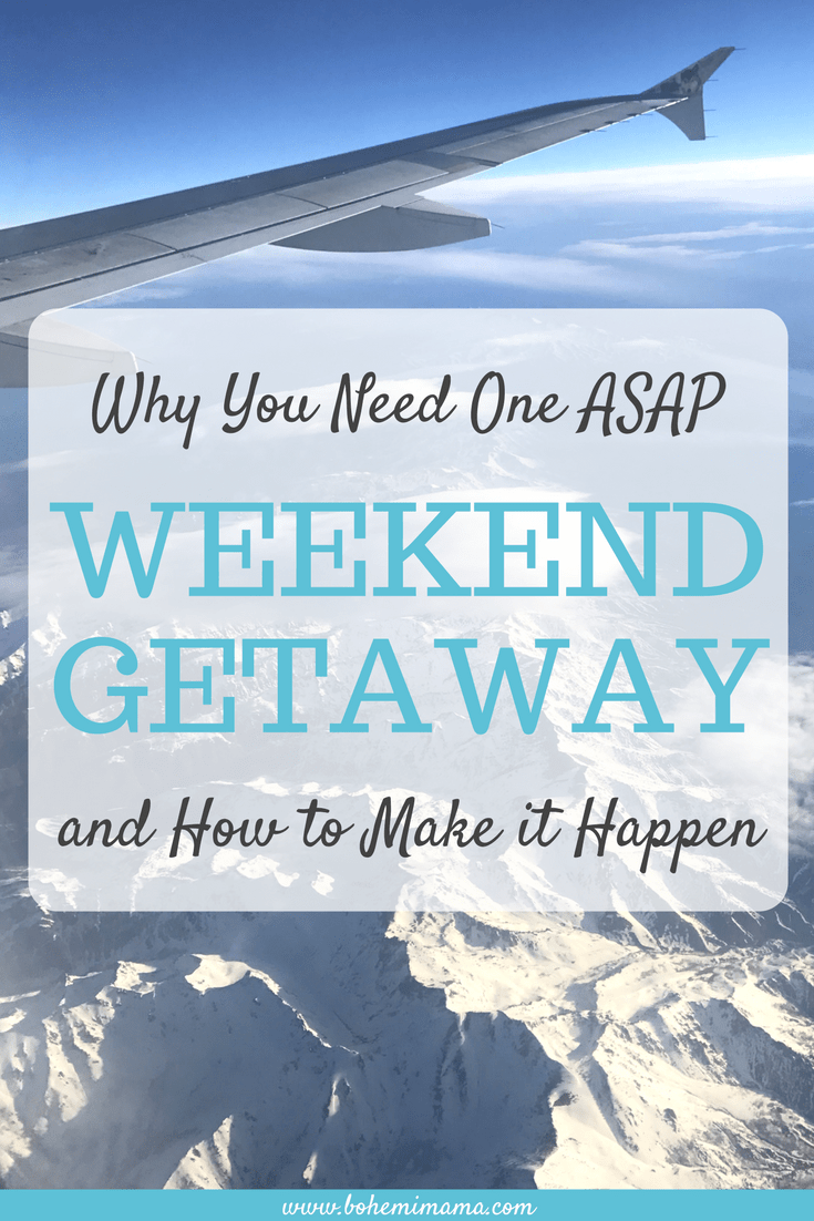 Weekend Getaway: Why You Need One ASAP and How to Make It Happen