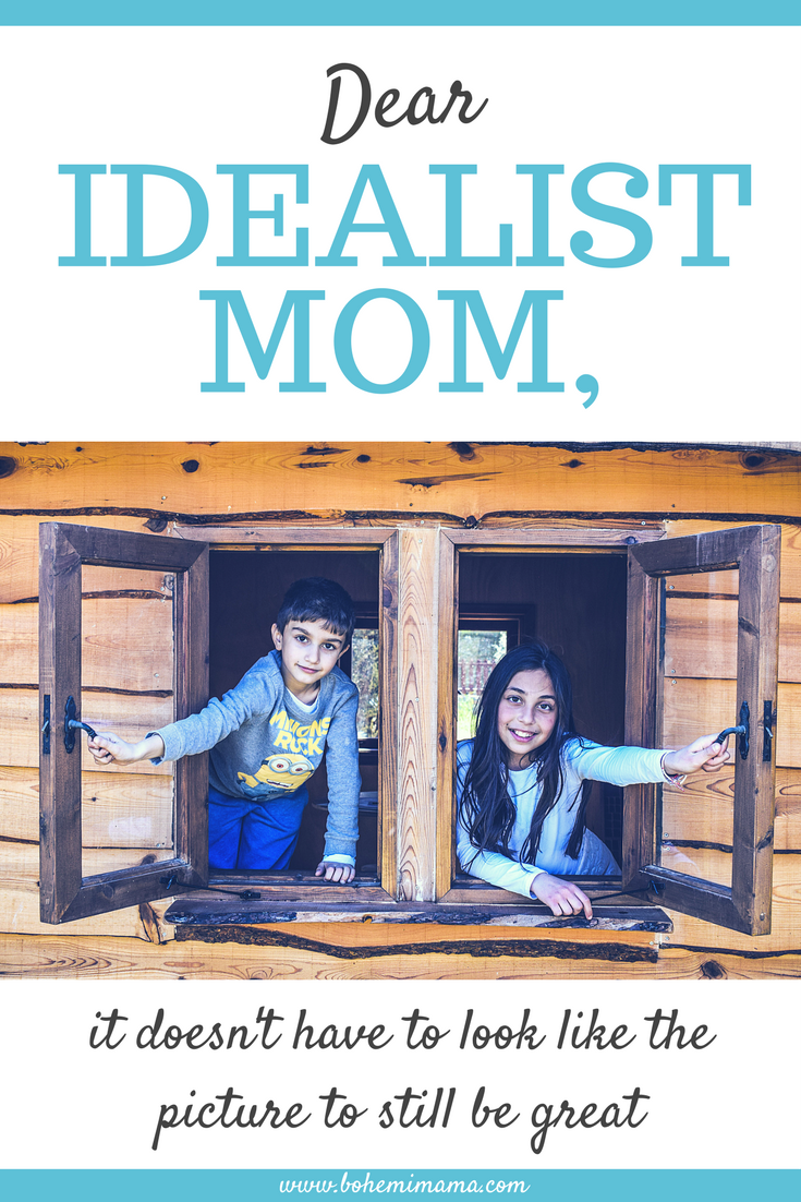 To the idealist mother | Every idealist has a mental picture of what life is supposed to look like. Learn how to balance your hopes and real life without burn out or frustration. Click the picture for more.