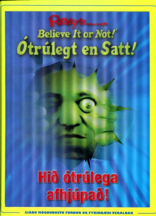 Órúlegt en satt! Hið ótrúlegaafhjúpað.