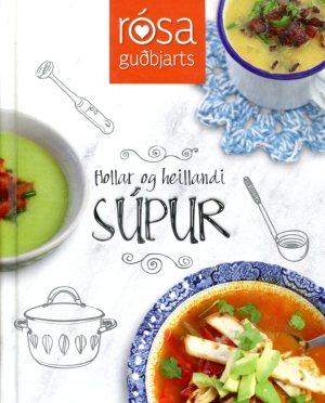 Hollar og heillandi Súpur - Rósa Guðbjarts
