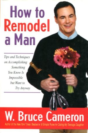 How to remodel a man - W Bruce Cameron