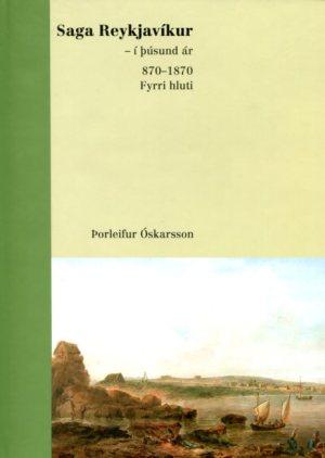 Saga Reykjavíkur - í þúsund ár 870-1870 - fyrri hluti - Þorleifur Óskarsson