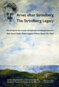 Arvet efter Strindberg  / The Strindberg legacy : elva bidrag från den artonde internationella Strindbergskonferensen