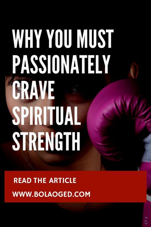 Why you must passionately crave spiritual strength