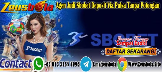 Agen Judi Sbobet Deposit Via Pulsa Tanpa Potongan