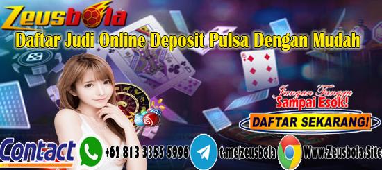 Daftar Judi Online Deposit Pulsa Dengan Mudah