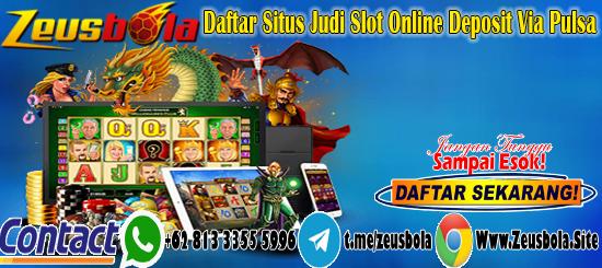 Daftar Situs Judi Slot Online Deposit Via Pulsa