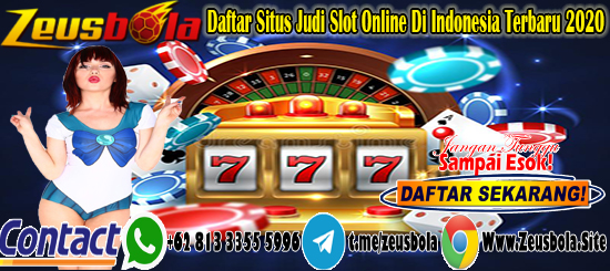 Daftar Situs Judi Slot Online Di Indonesia Terbaru 2020