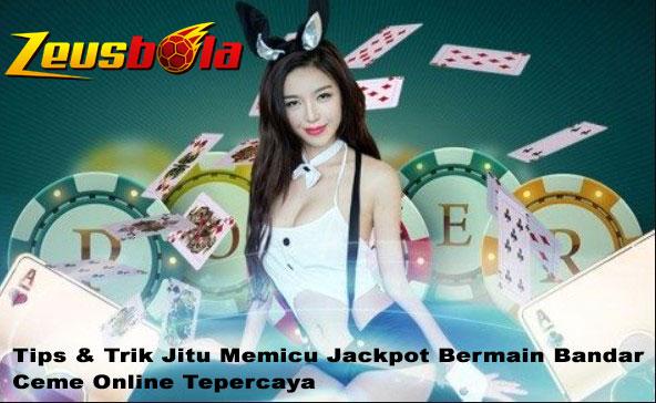 Tips & Trik Jitu Memicu Jackpot Bermain Bandar Ceme Online Tepercaya