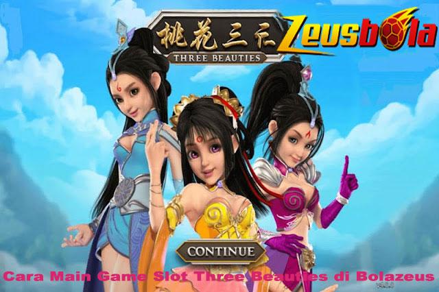 Bagaimana Cara memainkan Game Slot Three Beauties Di Bolazeus ?