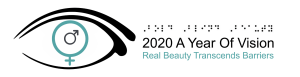 "A simple black outline drawing of an eye on a white background. The iris of the eye is a teal-colored female symbol and the pupil inside the iris is a smaller gray male symbol. The eye is placed to the left of three lines of text: Bold Blind Beauty is gray text, under that is black tagline ""2020 A Year of Vision"" the third line is teal-colored ""Real Beauty Transcends Barriers"""