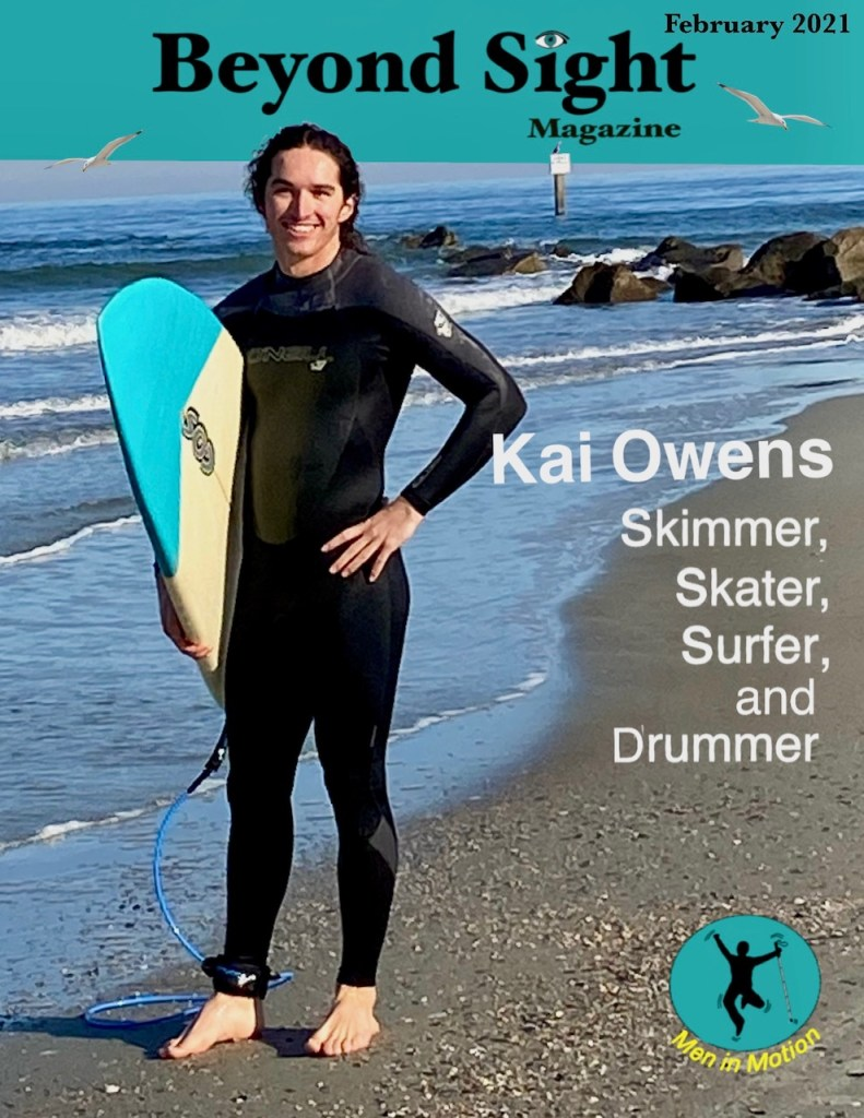 """The Beyond Sight Magazine cover features the same photo of Kai mentioned in the first bullet. The masthead is teal with the title in black text. The dot on the 'i' in 'sight' is an illustration of an eye. There are 6 lines of white text that say """"Kai Owens Skimmer, Skater, Surfer, and Drummer."""" In the bottom left corner is a teal circle with an illustration of a blind man in motion with his white cane and """"Men In Motion"""" is in yellow text under the circle."""