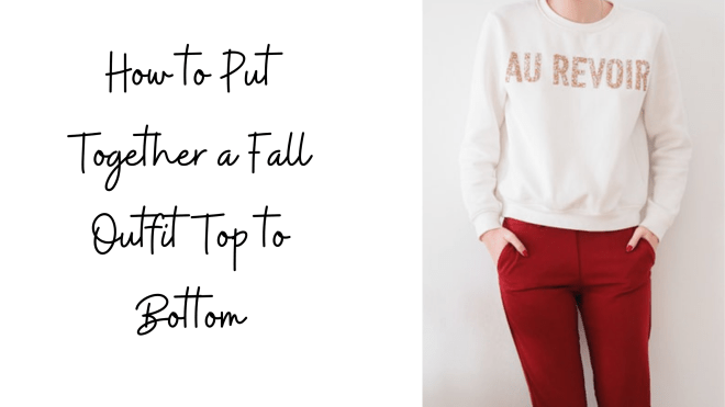 How to Put Together a Fall Outfit Top to Bottom