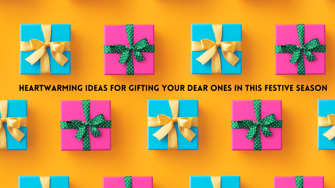 Heartwarming ideas for gifting your dear ones in this festive season