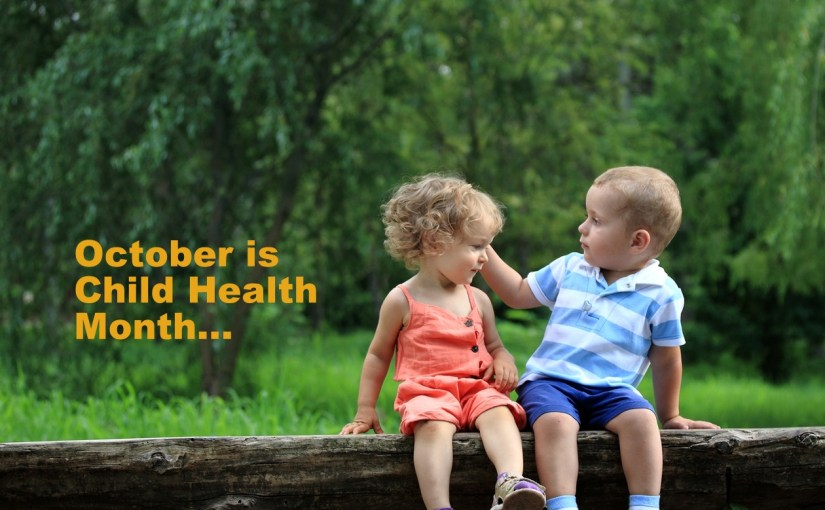 Help Observe CHILD HEALTH MONTH – Take Action…