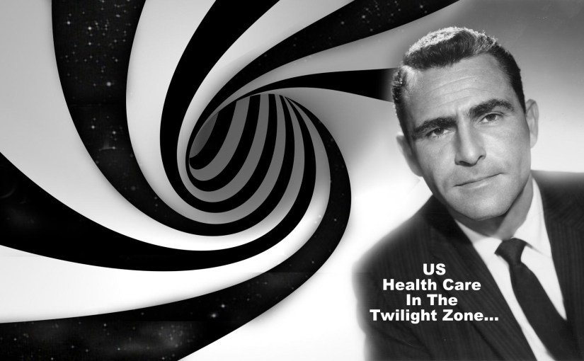 "A Report from the ""Health Care"" Twilight Zone…"